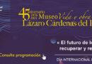 La UAER UNAM a través del Museo: Vida y Obra de Lázaro Cárdenas del Río, conmemora el día internacional de los museos: el futuro de los museos: recuperar y reimaginar